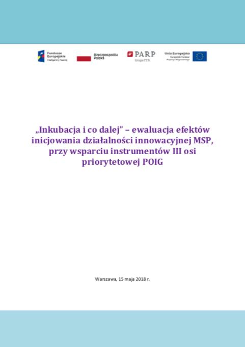 Inkubacja i co dalej – ewaluacja efektów inicjowania działalności innowacyjnej MSP, przy wsparciu instrumentów III osi priorytetowej POIG