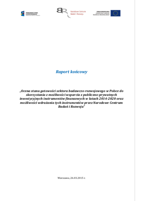 Ocena stanu gotowości sektora badawczo-rozwojowego w Polsce do skorzystania z możliwości wsparcia z publiczno-prywatnych inwestycyjnych instrumentów finansowych w latach 2014-2020 oraz możliwości wdrażania tych instrumentów przez Narodowe Centrum Badań i Rozwoju